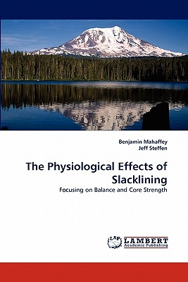The Physiological Effects of Slacklining - Mahaffey, Benjamin, and Steffen, Jeff
