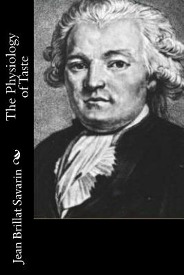 The Physiology of Taste - Brillat Savarin, Jean, and Robinson, Fayette (Translated by)