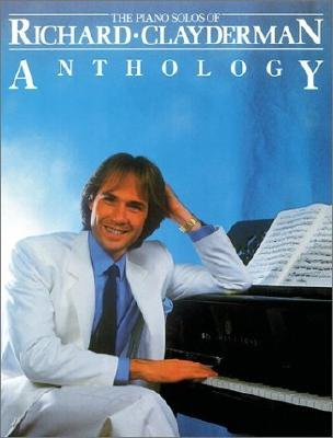 The Piano Solos of Richard Clayderman: Anthology - Clayderman, Richard