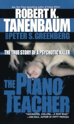 The Piano Teacher: The True Story of a Psychotic Killer - Tanenbaum, Robert K, and Greenberg, Peter S