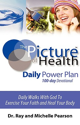 The Picture of Health Daily Power Plan 100-Day Devotional - Pearson, Ray, Dr.