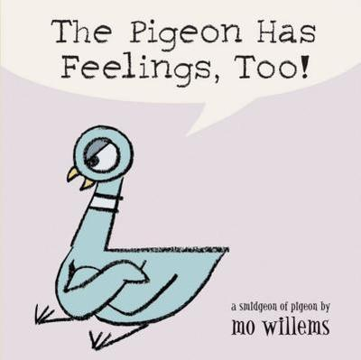 The Pigeon Has Feelings, Too! - Willems, Mo (Illustrator)