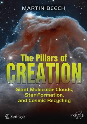 The Pillars of Creation: Giant Molecular Clouds, Star Formation, and Cosmic Recycling - Beech, Martin