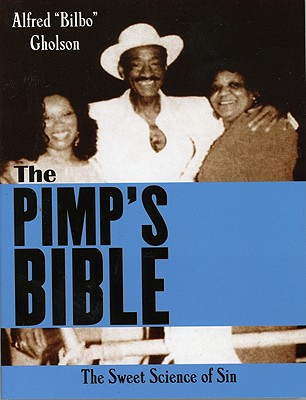 The Pimp's Bible: The Sweet Science of Sin - Gholson, Alfred Bilbo