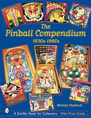 The Pinball Compendium: 1930s-1960s - Shalhoub, Michael