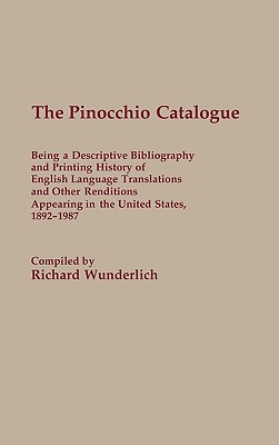 The Pinocchio Catalogue: Being a Descriptive Bibliography and Printing History of English Language Translations and Other Renditions Appearing in the United States, 1892-1987 - Wunderlich, Richard