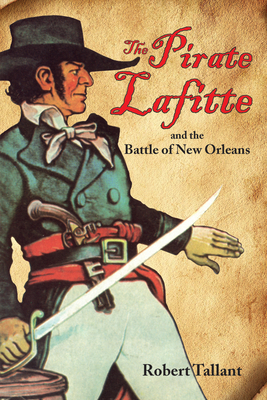 The Pirate Lafitte and the Battle of New Orleans -