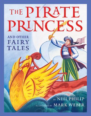 The Pirate Princess: And Other Fairy Tales - Philip, Neil