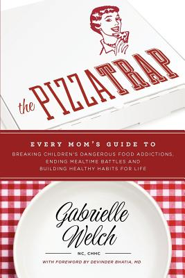 The Pizza Trap - Welch, Gabrielle H, and Bhatia, Devinder, Dr. (Foreword by)