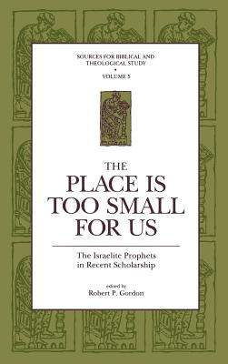 The Place is Too Small for Us: The Israelite Prophets in Recent Scholarship - Gordon, R P