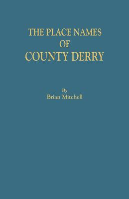 The Place Names of County Derry - Mitchell, Brian