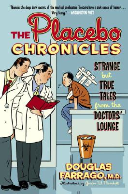 The Placebo Chronicles: Strange But True Tales from the Doctor's Lounge - Farrago, Douglas