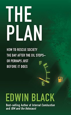 The Plan: How to Save America the Day After the Oil Stops--Or the Day Before - Black, Edwin