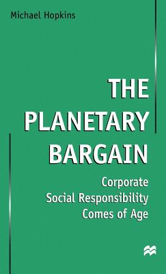 The Planetary Bargain: Corporate Social Responsibility Comes of Age - Hopkins, Michael