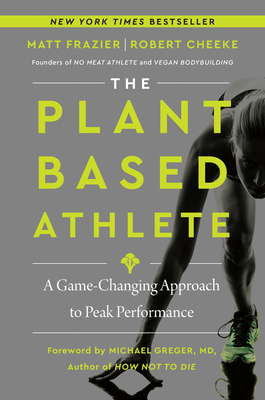 The Plant-Based Athlete: A Game-Changing Approach to Peak Performance - Frazier, Matt, and Cheeke, Robert