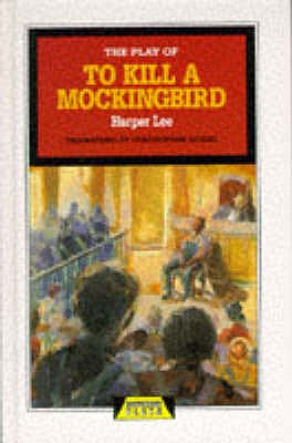 The Play of To Kill a Mockingbird - Sergel, Christopher (Screenwriter), and Lee, Harper
