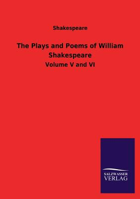 The Plays and Poems of William Shakespeare - Shakespeare