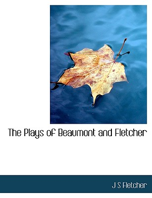 The Plays of Beaumont and Fletcher - Fletcher, J S