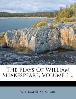 The Plays of William Shakespeare, Volume 1... - Shakespeare, William
