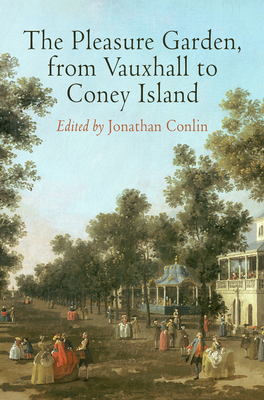 The Pleasure Garden, from Vauxhall to Coney Island - Conlin, Jonathan (Editor)
