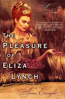 The Pleasure of Eliza Lynch - Enright, Anne