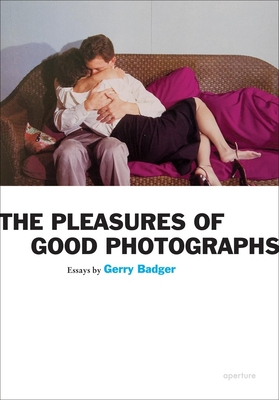 The Pleasures of Good Photographs - Badger, Gerry