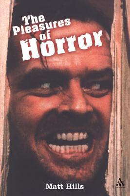 The Pleasures of Horror - Hills, Matthew, and Hills, Matt