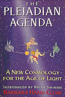 The Pleiadian Agenda: A New Cosmology for the Age of Light - Clow, Barbara Hand, and Swimme, Brian, PH.D. (Introduction by)