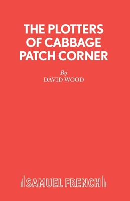 The Plotters of Cabbage Patch Corner - A Musical Play for Children - Wood, David