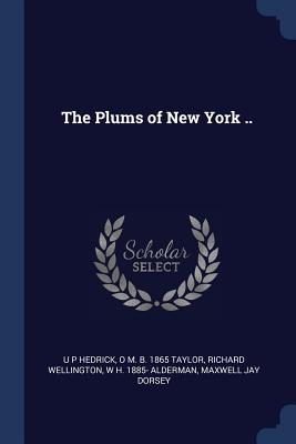 The Plums of New York .. - Hedrick, U P, and Taylor, O M B 1865, and Wellington, Richard