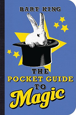 The Pocket Guide to Magic - King, Bart