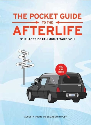The Pocket Guide to the Afterlife: 91 Places Death Might Take You - Moore, Augusta, and Ripley, Elizabeth