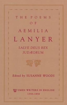The Poems of Aemilia Lanyer: Salve Deus Rex Judaeorum - Lanyer, Aemelia, and Woods, Susanne (Editor)