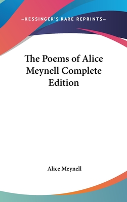 The Poems of Alice Meynell Complete Edition - Meynell, Alice