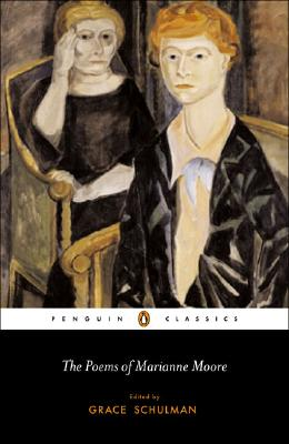 The Poems of Marianne Moore - Moore, Marianne, and Schulman, Grace (Editor)