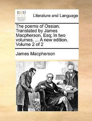 The Poems of Ossian. Translated by James MacPherson, Esq; In Two Volumes. ... a New Edition. Volume 2 of 2 - MacPherson, James