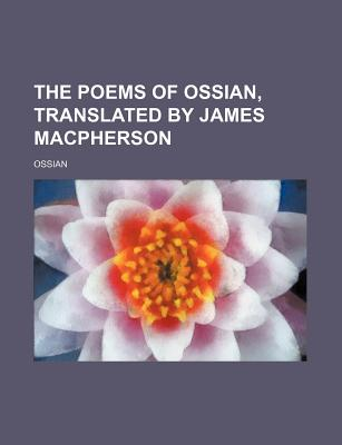 The Poems of Ossian, Translated by James MacPherson - Ossian