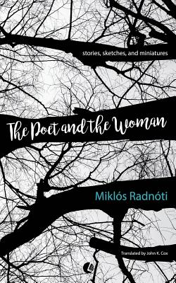 The Poet and the Woman: Stories, Sketches and Miniatures - Radnoti, Miklos