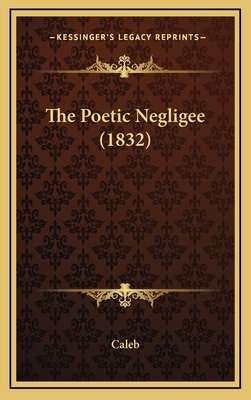 The Poetic Negligee (1832) - Caleb