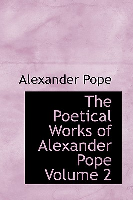 The Poetical Works of Alexander Pope Volume 2 - Pope, Alexander