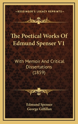 The Poetical Works of Edmund Spenser V1: With Memoir and Critical Dissertations (1859) - Spenser, Edmund, Professor, and Gilfillan, George (Editor)