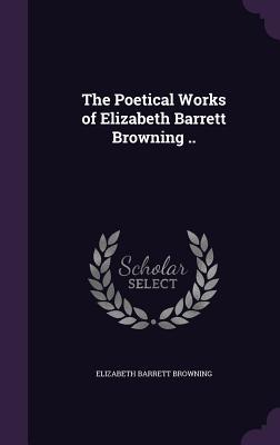 The Poetical Works of Elizabeth Barrett Browning .. - Browning, Elizabeth Barrett