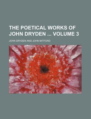 The Poetical Works of John Dryden Volume 3 - Dryden, John