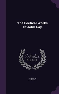 The Poetical Works of John Gay - Gay, John