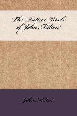 The Poetical Works of John Milton - Milton, John, Professor