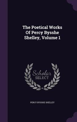 The Poetical Works of Percy Bysshe Shelley, Volume 1 - Shelley, Percy Bysshe