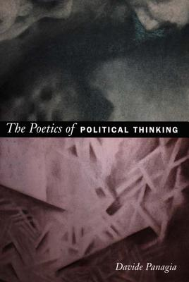 The Poetics of Political Thinking - Panagia, Davide
