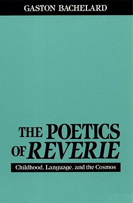 The Poetics of Reverie - Bachelard, Gaston