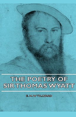 The Poetry of Sir Thomas Wyatt - Tillyard, E M W
