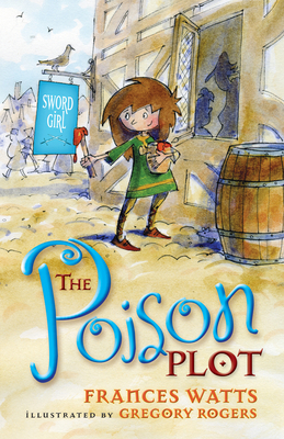 The Poison Plot: Sword Girl Book 2 - Rogers, Gregory, and Watts, Frances